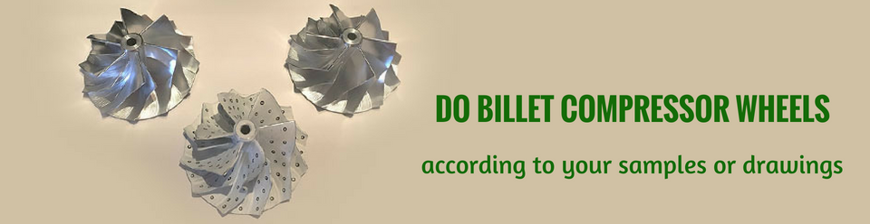 Do billet compressor wheels according to your samples or drawings