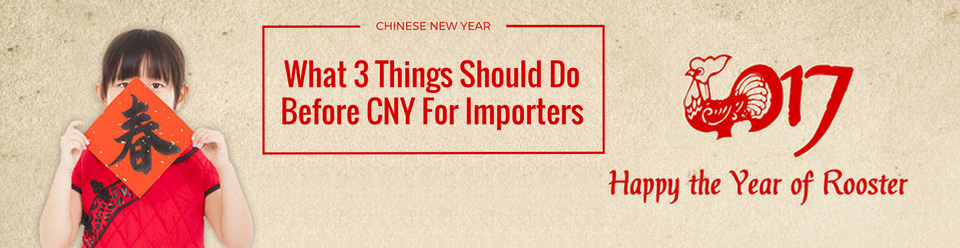 What 3 Things Should Do Before CNY For Importers
